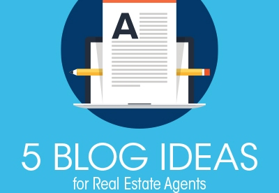 5 Blog Topic Ideas for Real Estate Agents