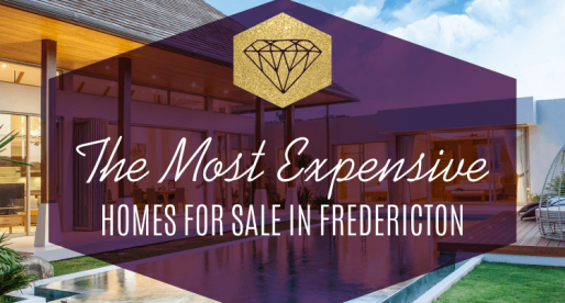 The Most Expensive Homes for Sale in Fredericton – Historic Homes and Gourmet Kitchens in the Lead