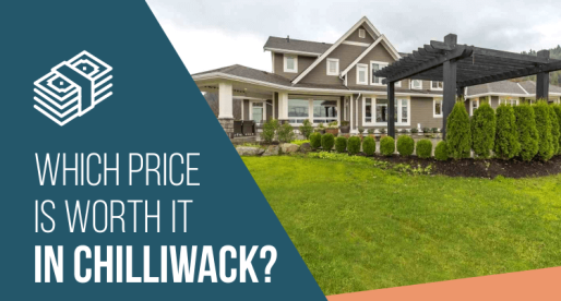 Chilliwack Homes for Sale: Worth It/Not Worth It?